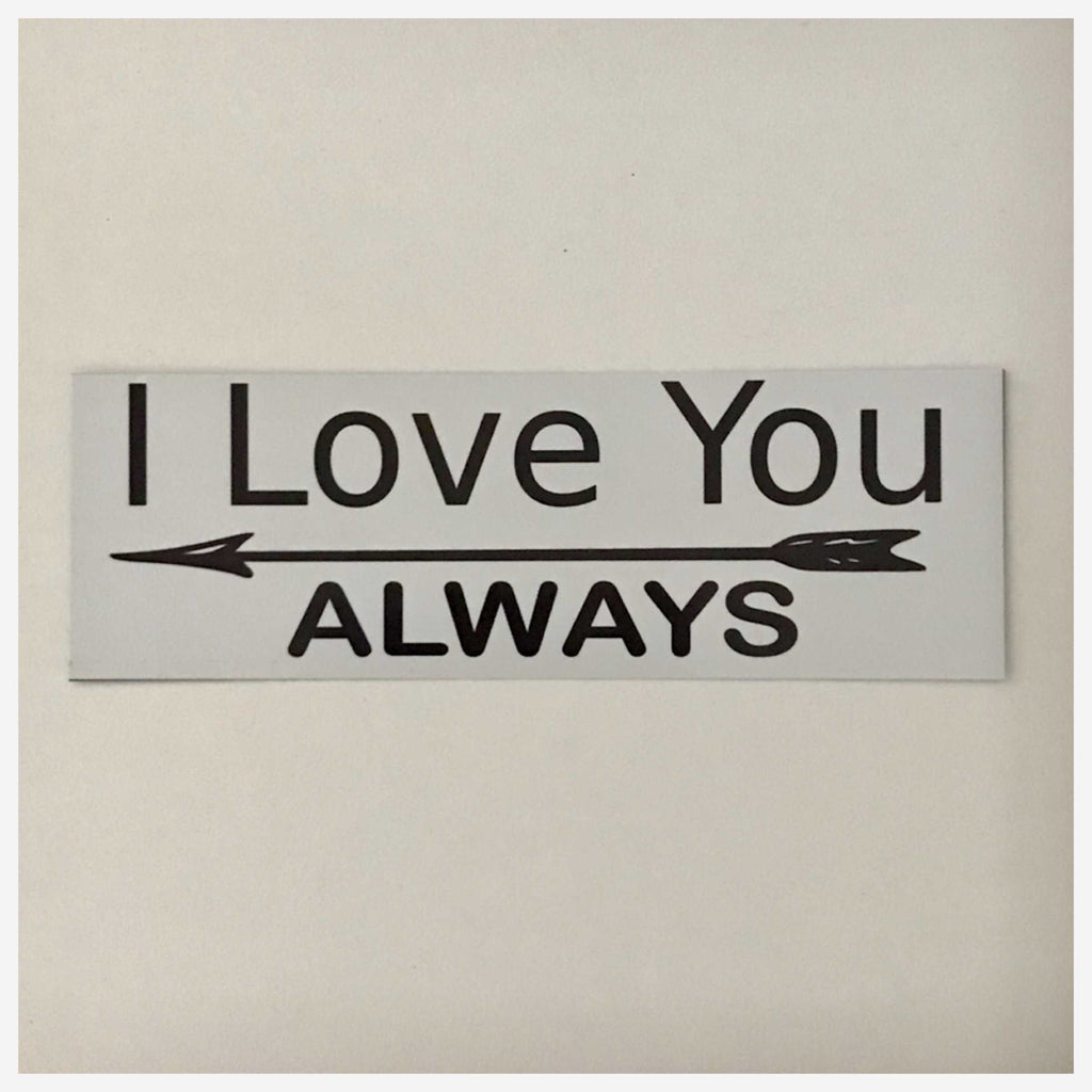 I Love You Always Valentine Sign Wall Plaque or Hanging - The Renmy Store