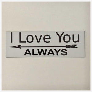 I Love You Always Valentine Sign - The Renmy Store