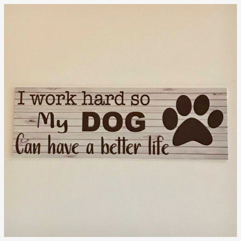 Dog or Dogs I work hard so my can have a better life Sign Wall Plaque or Hanging - The Renmy Store