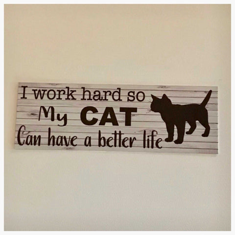Cat or Cats I work so hard so my can Have a better life Sign Wall Plaque or Hanging - The Renmy Store