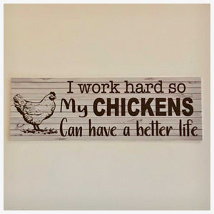 Chickens I work so hard so my can have a better life Sign | The Renmy Store