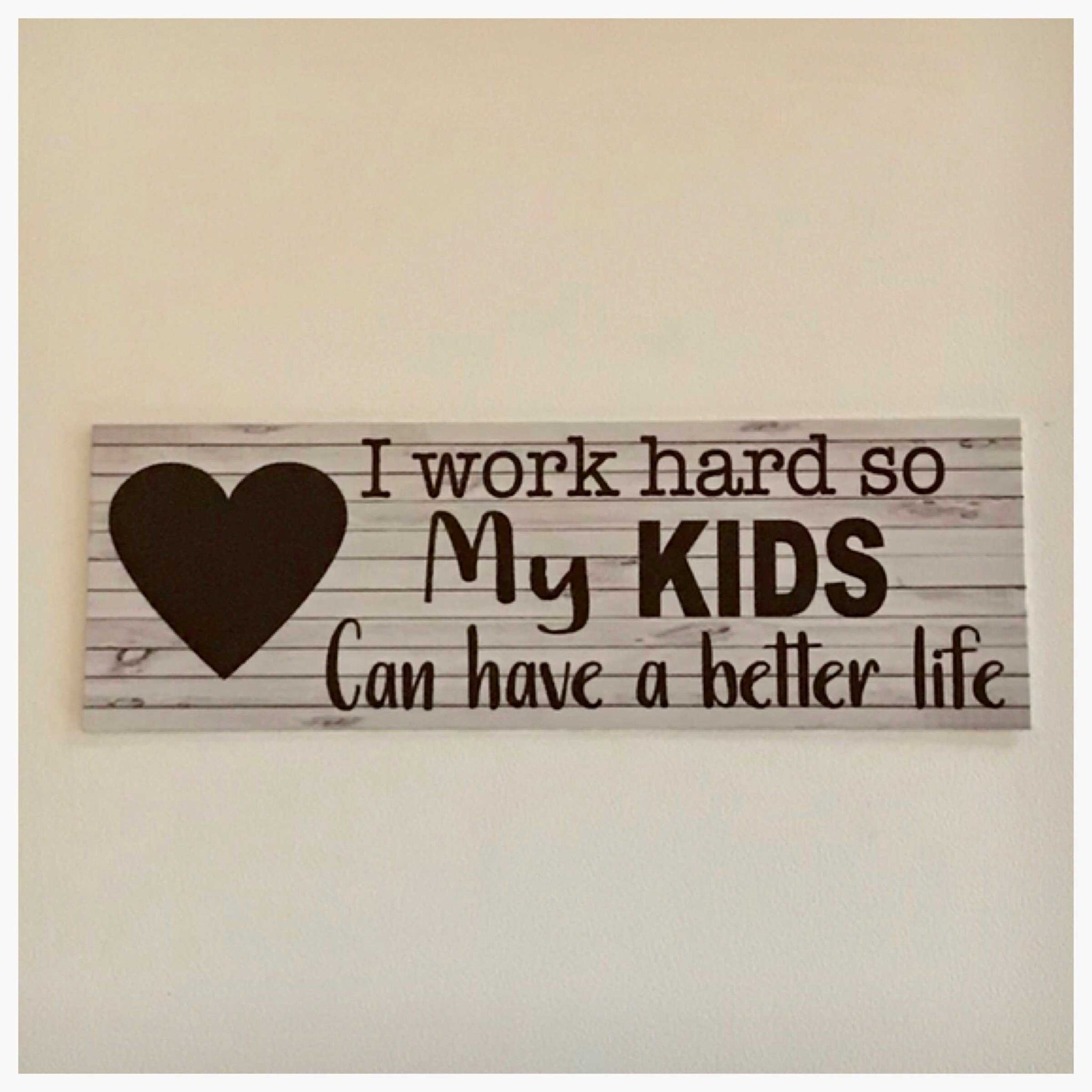 Kids I work so hard so my can have a better life Sign - The Renmy Store