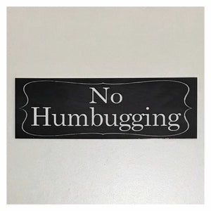 No Humbugging Sign - The Renmy Store