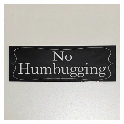 No Humbugging Sign Plaque or Hanging - The Renmy Store