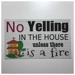 No Yelling In The House Unless There Is a Fire Sign