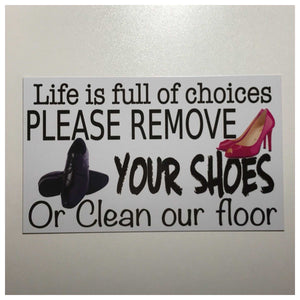 Life Is Full Of Choices Please Remove Your Shoes Or Clean Our Floor Sign Hanging or Plaque Plaques & Signs The Renmy Store