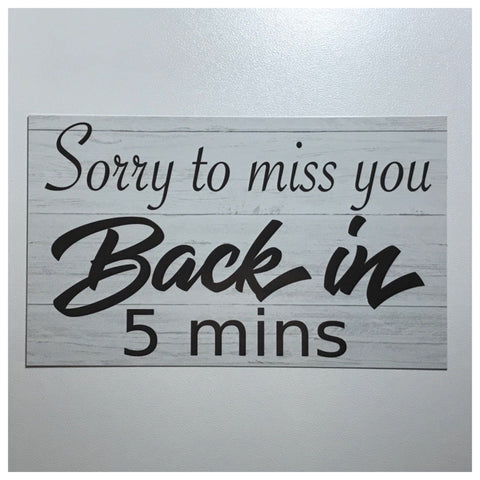 Sorry To Miss You Back In 5 Mins Business Shop Staff Sign