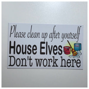 Please Clean up after yourself House Elves Don't Work Here Sign - The Renmy Store