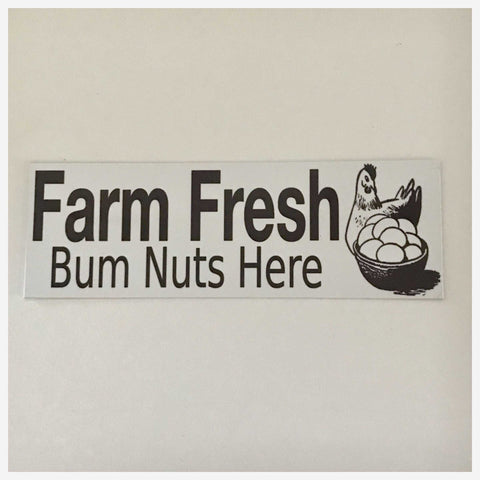 Farm Fresh Bum Nuts Eggs Sign - The Renmy Store