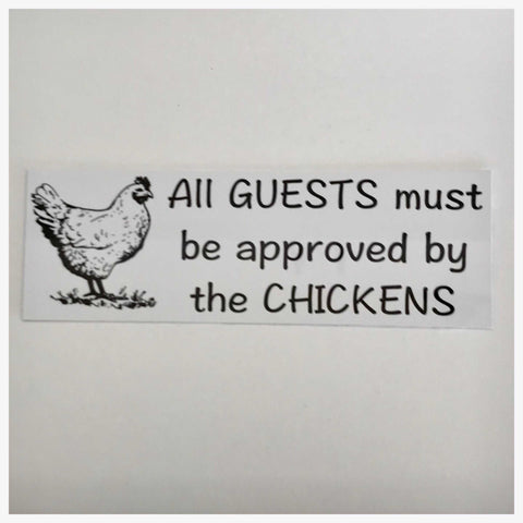 All Guests Must Be Approved By The Chickens Sign Plaque Or Hanging - The Renmy Store