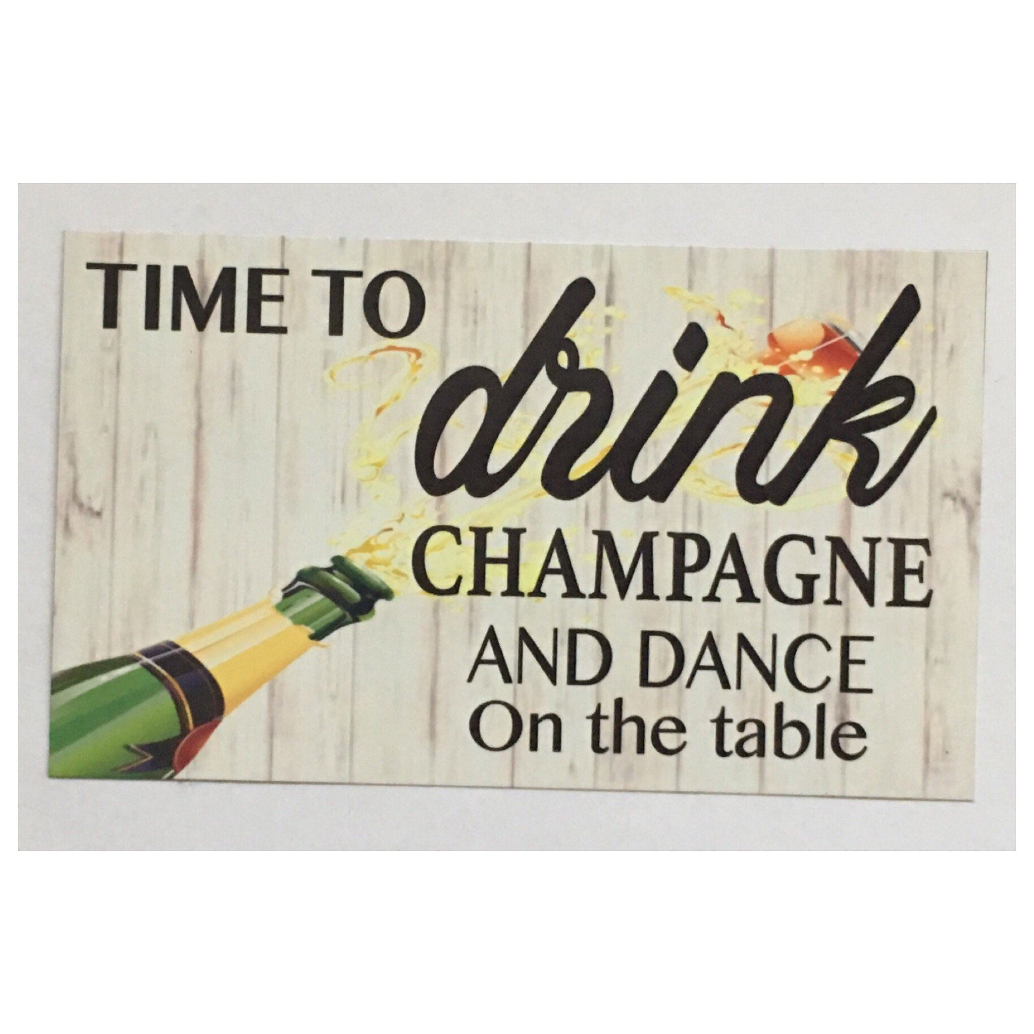 Time to Drink Champagne & Dance on The Table Sign Wall Plaque Or Hanging - The Renmy Store