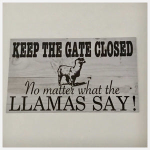 Keep The Gate Closed No Matter What The Lamas Llamas Say Sign - The Renmy Store