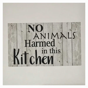 No Animals Harmed In This Kitchen Vegan Vegetarian White Wash Sign - The Renmy Store
