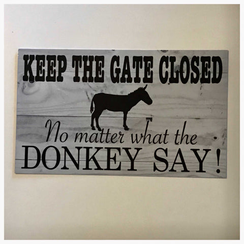 Keep The Gate Closed No Matter What The Donkey Say Sign Plaque Or Hanging - The Renmy Store