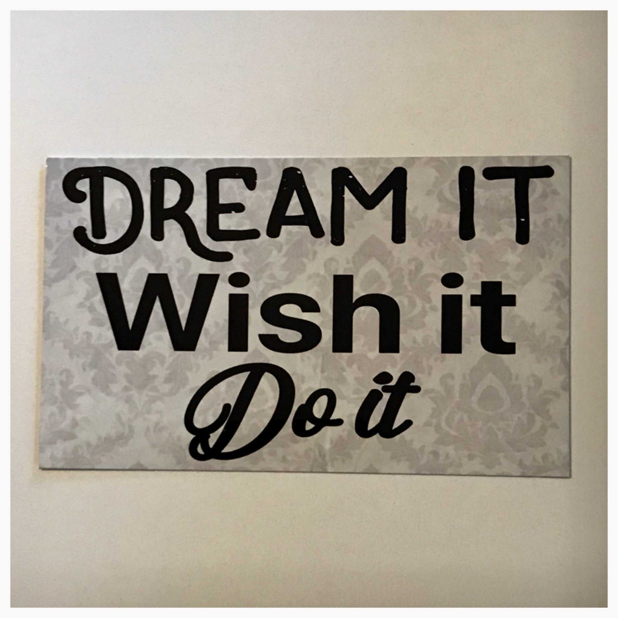 Dream It Wish It Do It Sign Plaque Or Hanging