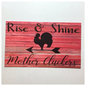 Rise & Shine Mother Cluckers Sign - The Renmy Store