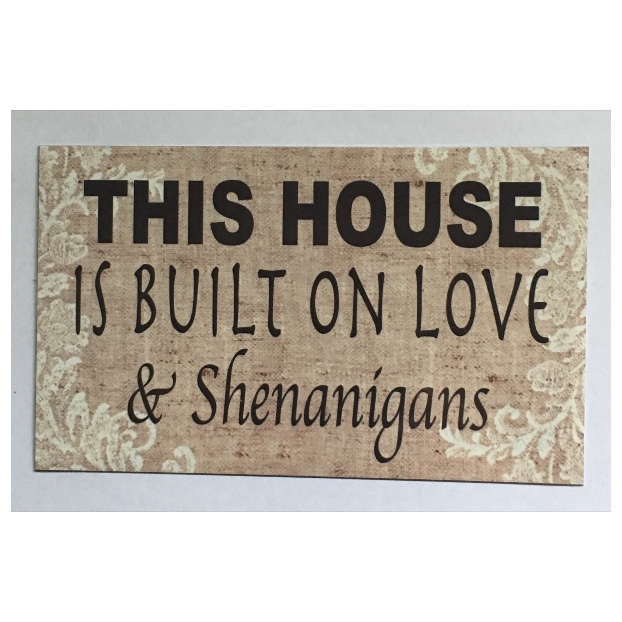 This House Is Built On Love & Shenanigans Sign