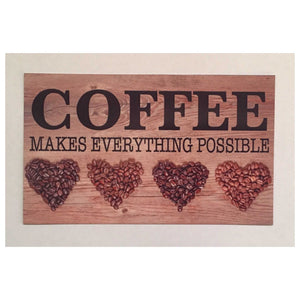 Coffee Makes Everything Possible Sign - The Renmy Store