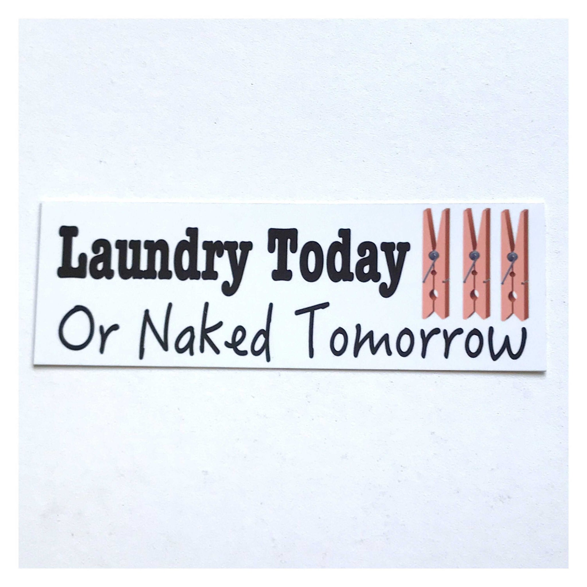 Laundry Today or Naked Tomorrow French White Sign