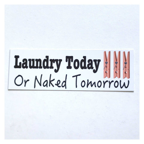 Laundry Today or Naked Tomorrow French White Sign Plaque or Hanging - The Renmy Store