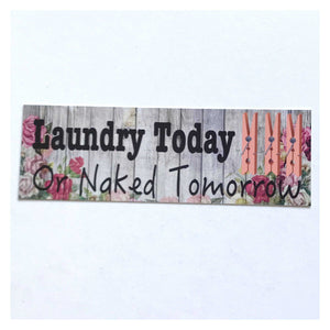 Laundry Today or Naked Tomorrow Cottage Floral Sign