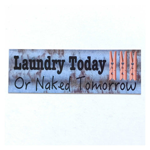 Laundry Today or Naked Tomorrow Rustic Blue Sign Plaque or Hanging - The Renmy Store