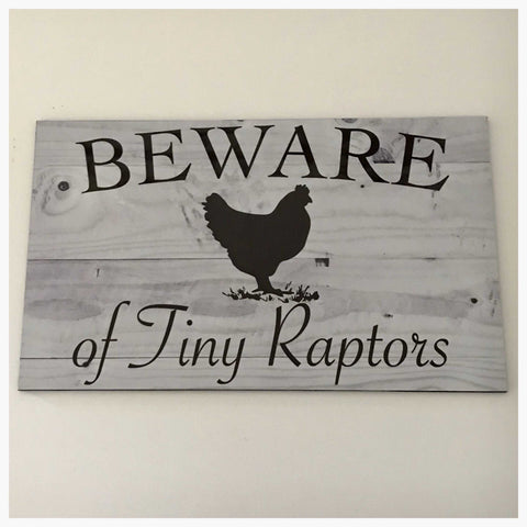 Beware Of Tiny Raptors Chicken Sign Wall Plaque or Hanging - The Renmy Store