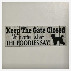 Poodle Keep The Gate Closed Sign