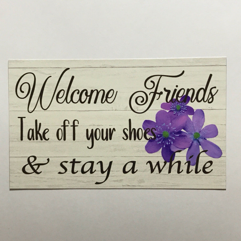Welcome Friends take off your shoes & stay a while Sign Plaque or Hanging - The Renmy Store