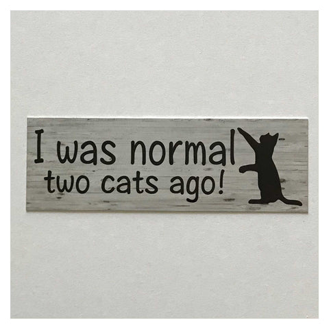 I was Normal Two Cats Ago Funny Cat Sign Wall Plaque Or Hanging - The Renmy Store