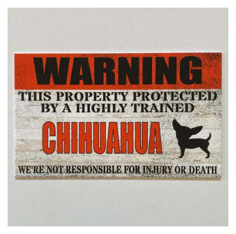 Warning Property Protected By Highly Trained Chihuahua Sign