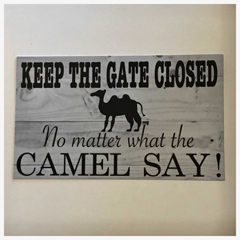 Keep The Gate Closed No Matter What The Camels Say Sign Plaque Or Hanging - The Renmy Store
