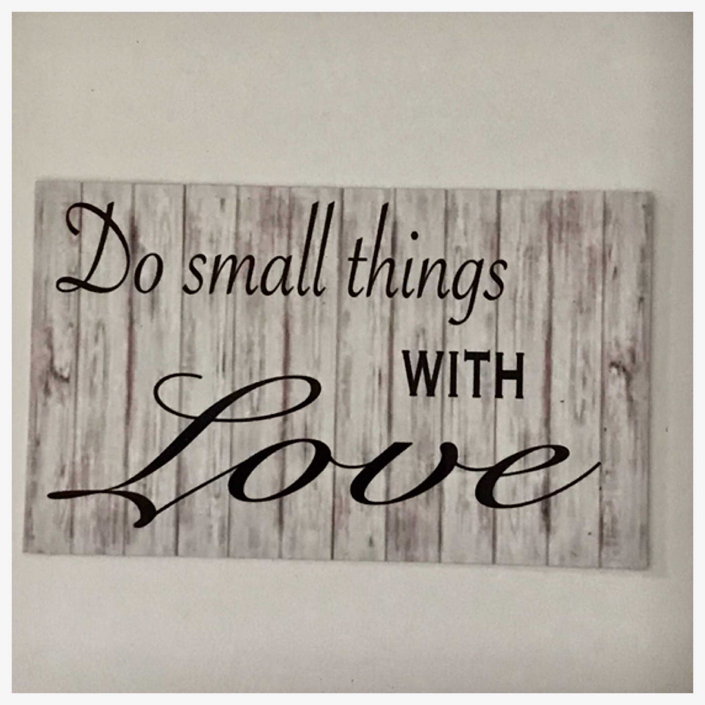 Do Small Things With Love Sign Plaque or Hanging - The Renmy Store