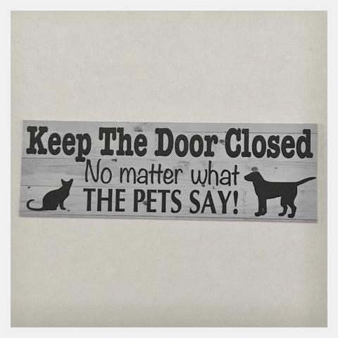 Keep The Door Closed Pets Pet Cat Dog Sign Hanging or Wall Plaque Pet - The Renmy Store