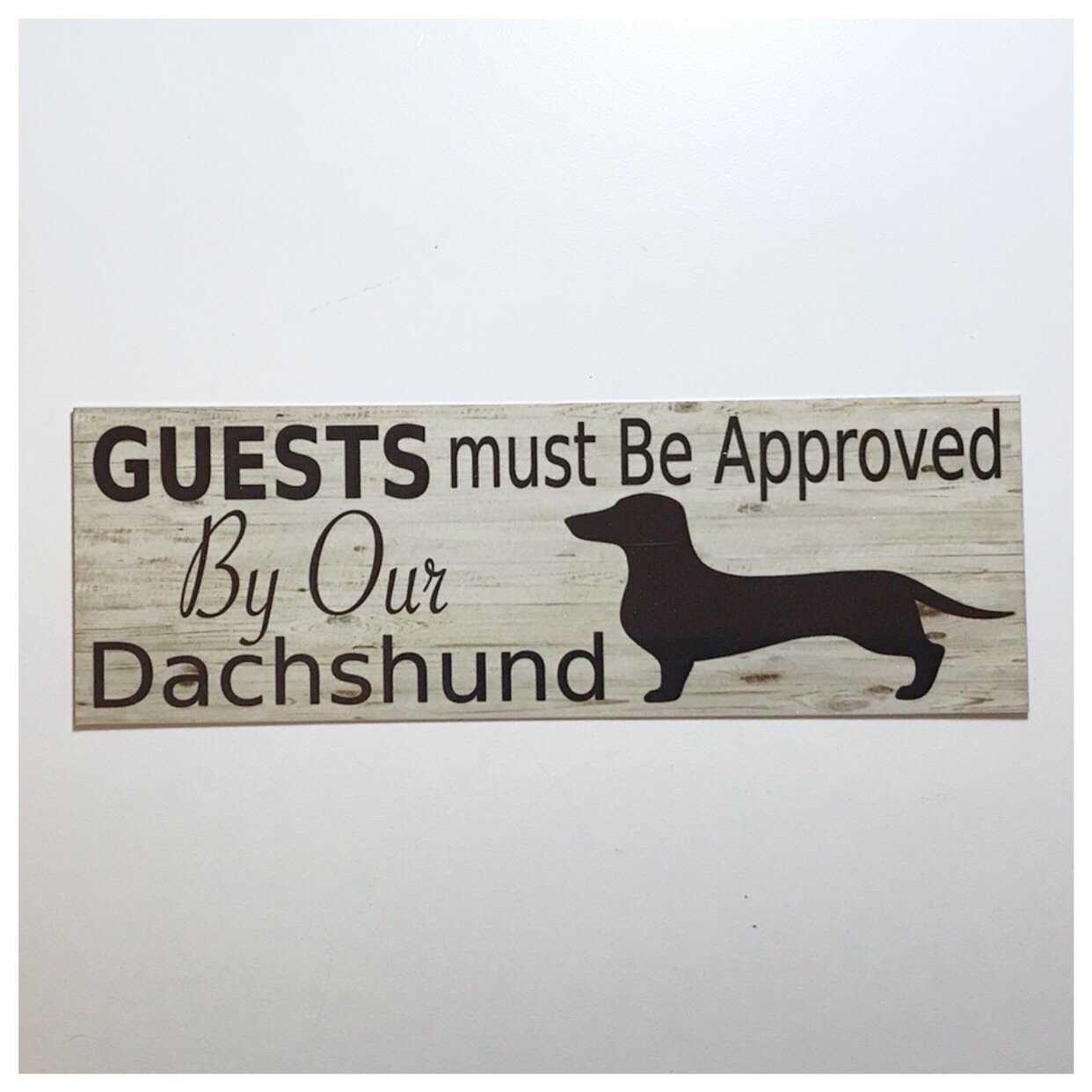 Dachshund Dog Guests Must Be Approved By Our Sign