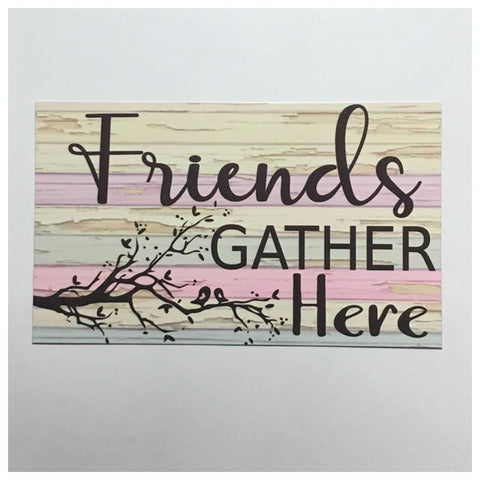 Friends Gather Here Sign Plaque Or Hanging - The Renmy Store
