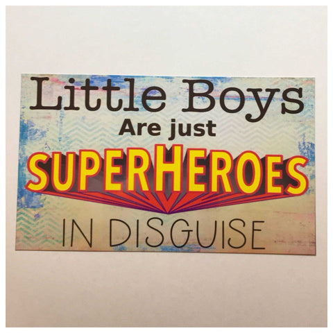 Little Boys Are Just Super Heroes In Disguise Sign Wall Plaque or Hanging - The Renmy Store