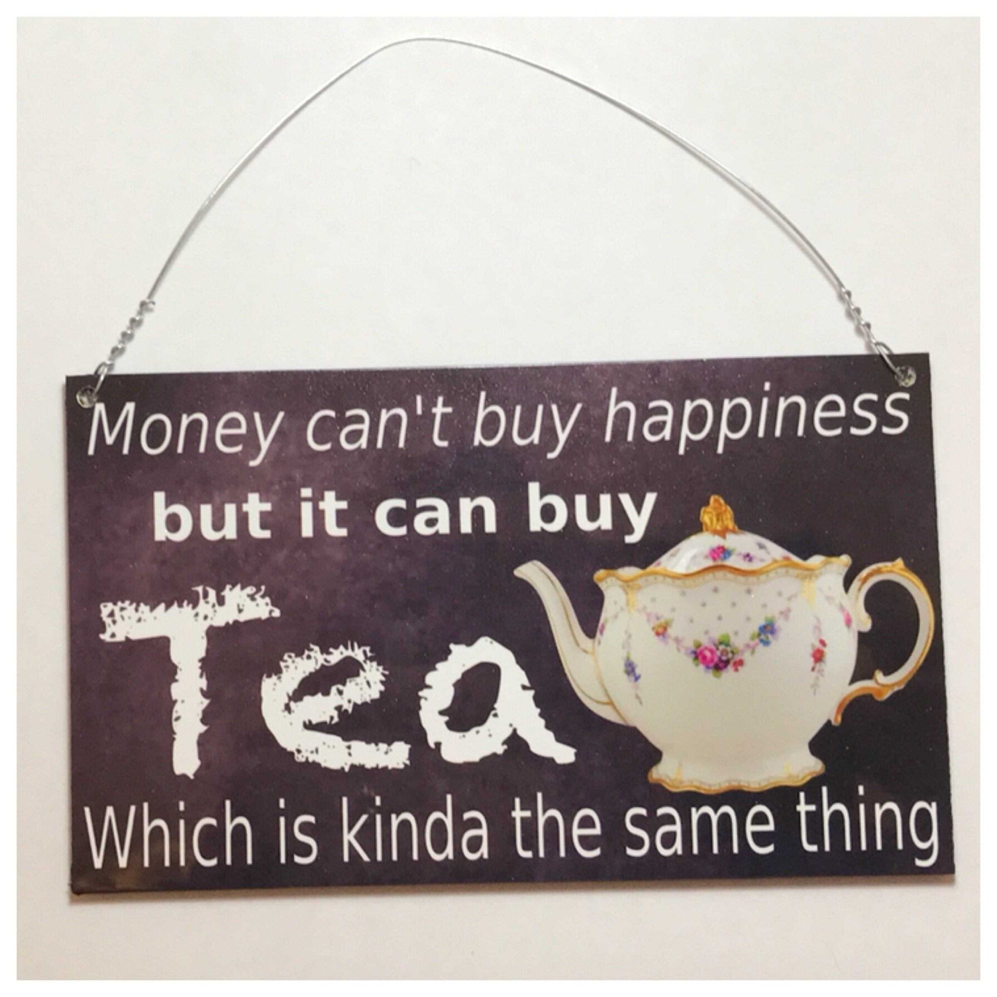 Money Cant Buy Happiness But It Can Buy Tea Sign Wall Plaque or Hanging - The Renmy Store