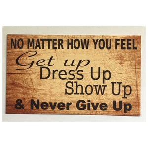 No Matter How You Feel Dress Up Never Give Up Sign - The Renmy Store