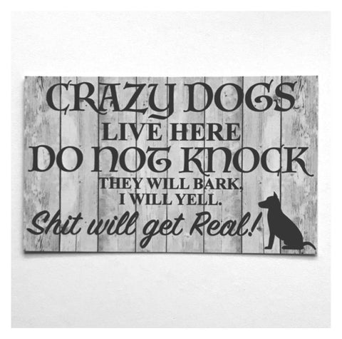 Crazy Dogs Live Here Do Not Knock Sign - The Renmy Store