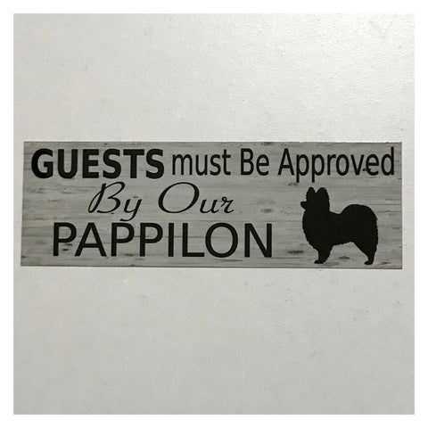 Pappilon Dog Guests Must Be Approved By Our Sign Hanging or Plaque Pet - The Renmy Store