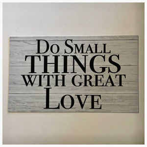 Do Small Things With Great Love Sign - The Renmy Store