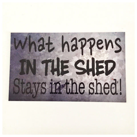 What Happens In The Shed Stays In The Shed Sign - The Renmy Store