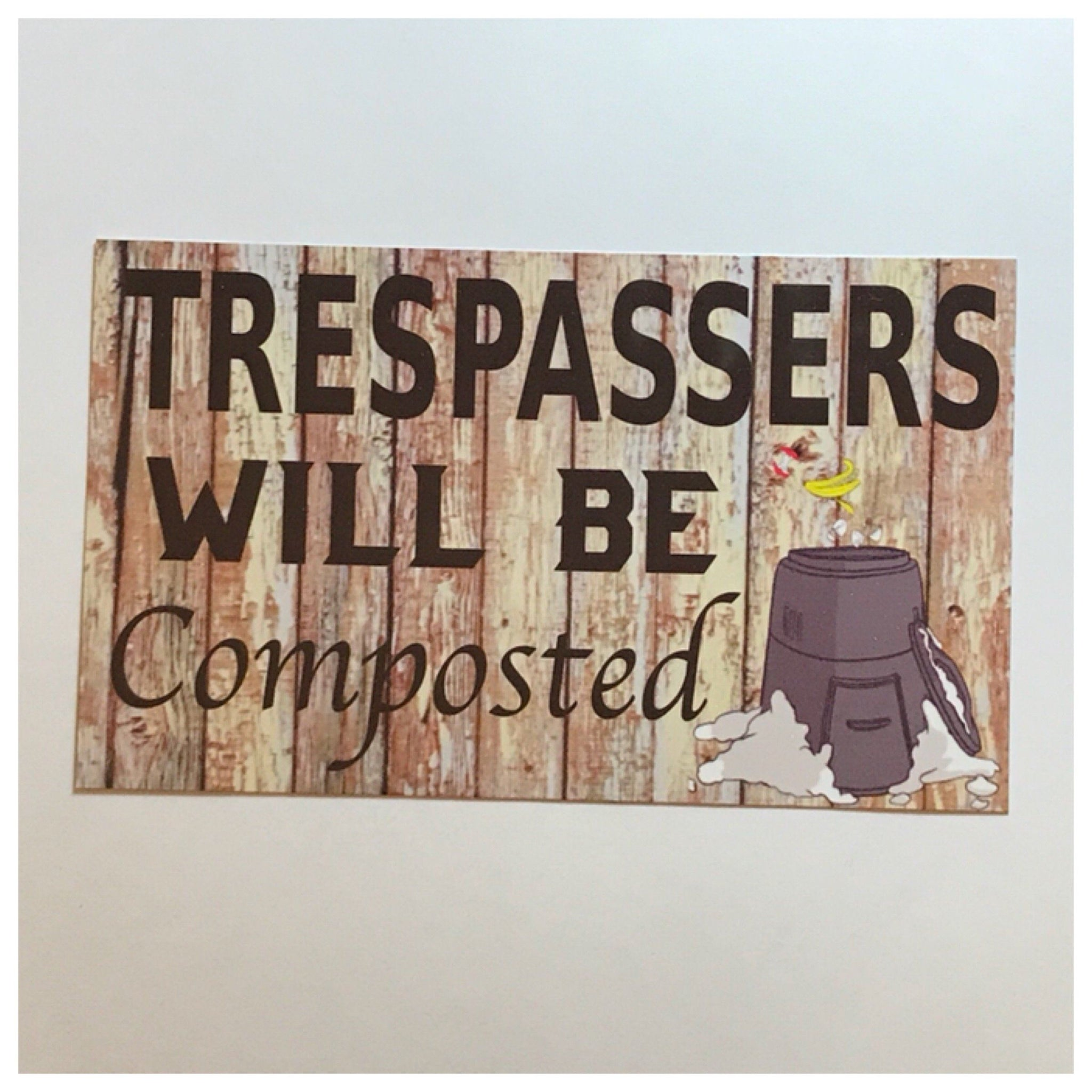 Trespassers Will Be Composted Garden Sign Plaque or Hanging - The Renmy Store