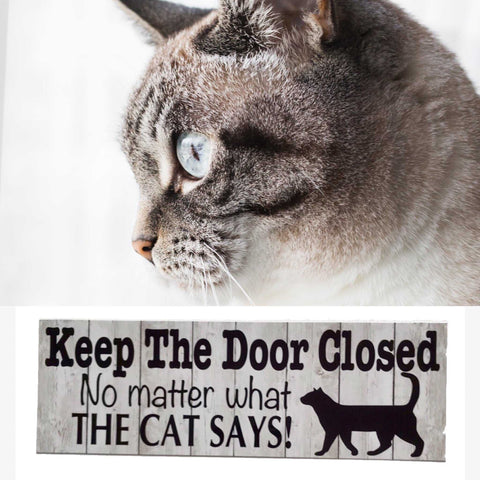 Keep The Door Closed No Matter What The Cat Says Sign