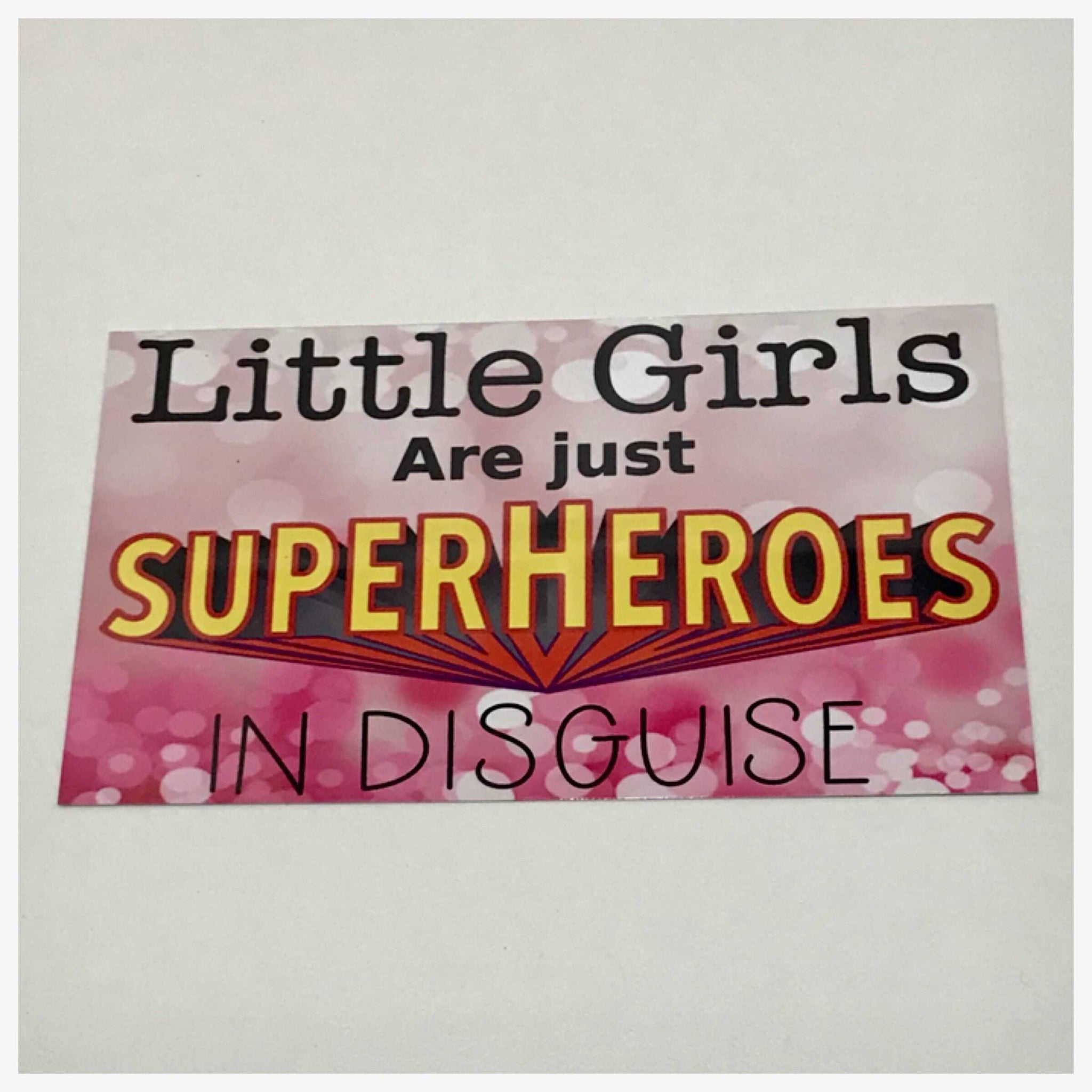 Little Girls Are Just Super Heroes In Disguise Sign