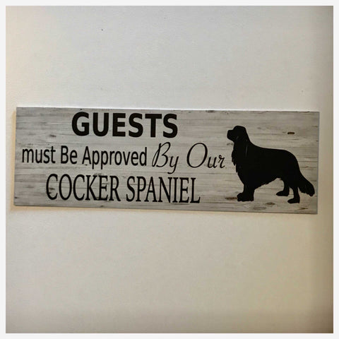 Cocker Spaniel Dog Guests Must Be Approved By Our Sign Hanging or Plaque - The Renmy Store