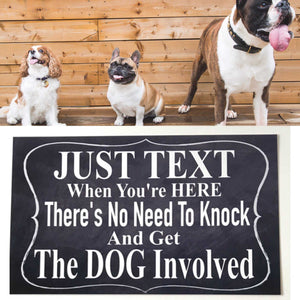 Dog Just Text When You're Here Dogs Sign