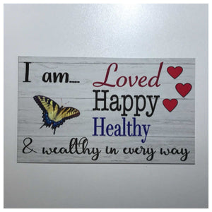 I am Loved Happy Healthy Wealthy Affirmation Sign - The Renmy Store