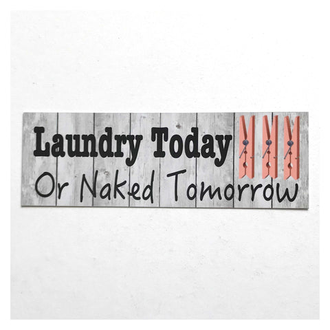 Laundry Today or Naked Tomorrow White Wash Sign Plaque or Hanging - The Renmy Store